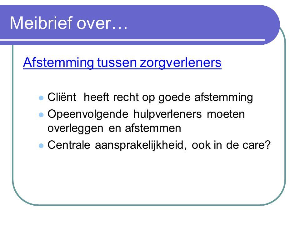 Meibrief over… Afstemming tussen zorgverleners  Cliënt heeft recht op goede afstemming  Opeenvolgende hulpverleners moeten overleggen en afstemmen 
