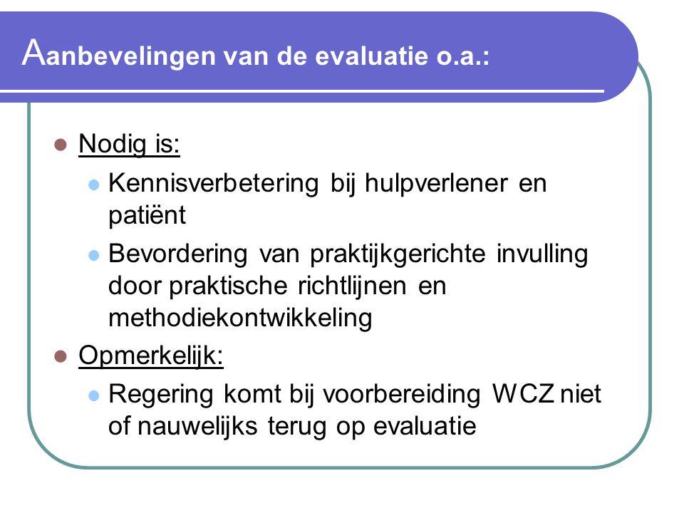 A anbevelingen van de evaluatie o.a.:  Nodig is:  Kennisverbetering bij hulpverlener en patiënt  Bevordering van praktijkgerichte invulling door pr