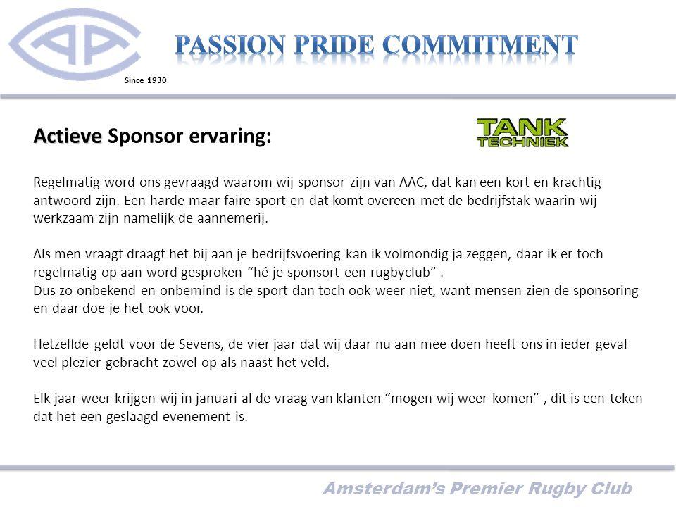 Amsterdam's Premier Rugby Club Actieve Actieve Sponsor ervaring: Regelmatig word ons gevraagd waarom wij sponsor zijn van AAC, dat kan een kort en krachtig antwoord zijn.