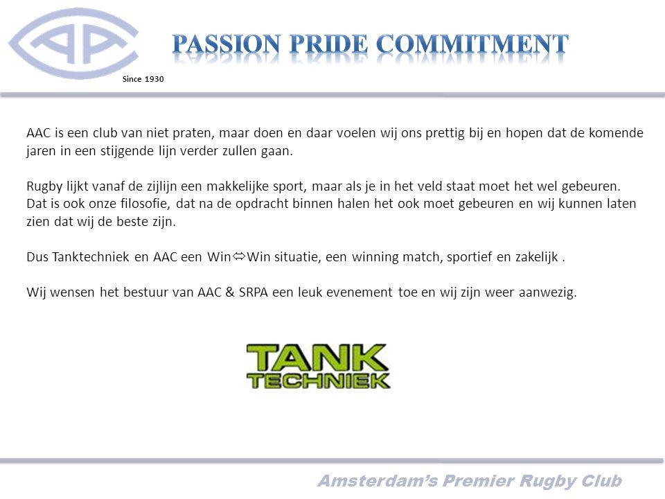 Amsterdam's Premier Rugby Club AAC is een club van niet praten, maar doen en daar voelen wij ons prettig bij en hopen dat de komende jaren in een stijgende lijn verder zullen gaan.