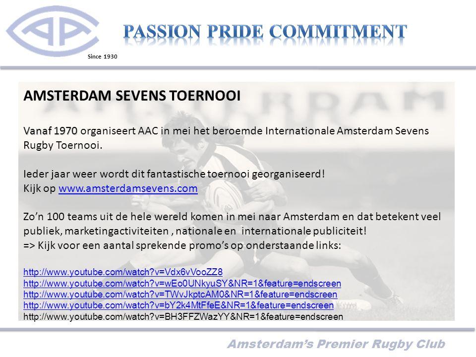 Amsterdam's Premier Rugby Club AMSTERDAM SEVENS TOERNOOI Vanaf 1970 Vanaf 1970 organiseert AAC in mei het beroemde Internationale Amsterdam Sevens Rugby Toernooi.