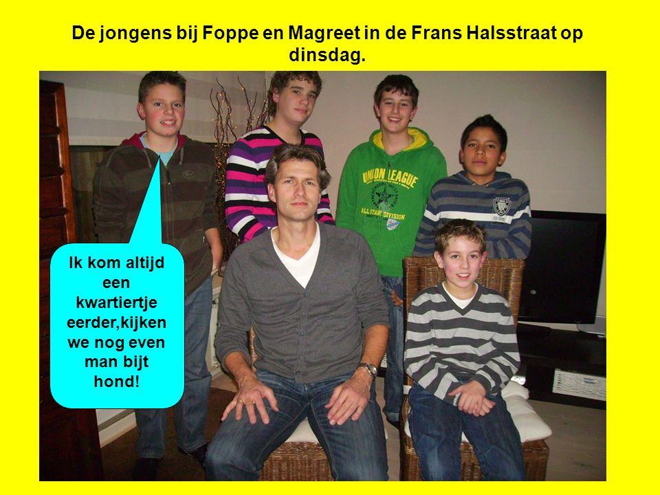 De jongens bij Foppe en Magreet in de Frans Halsstraat op dinsdag.