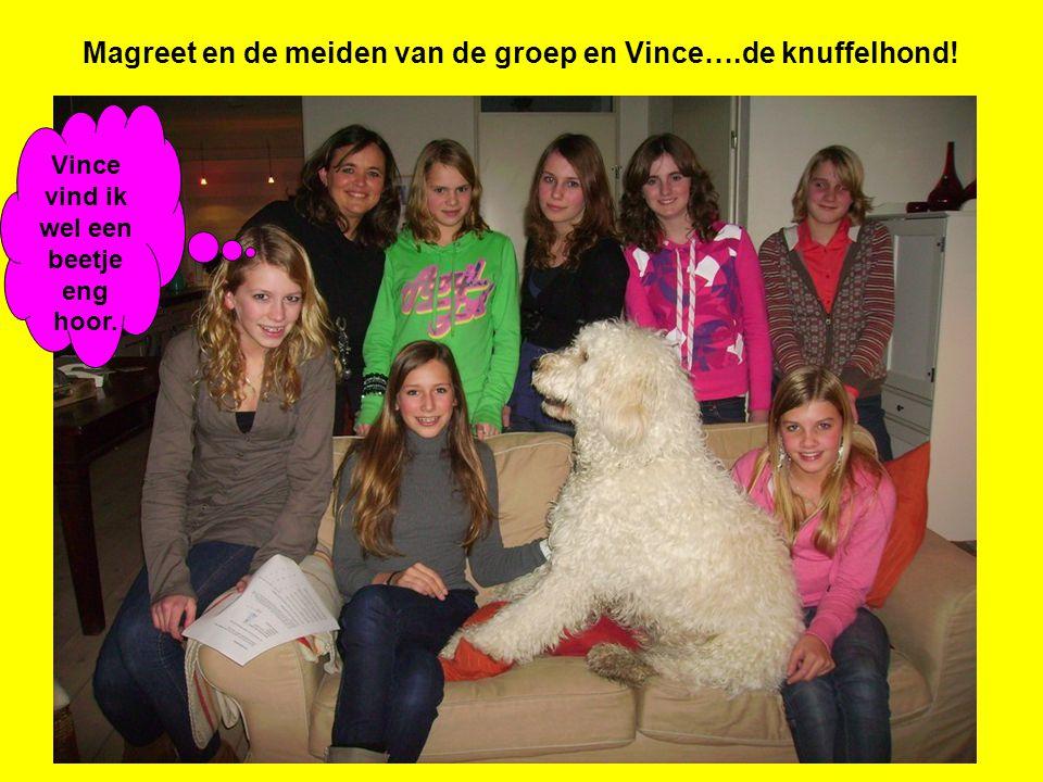 Magreet en de meiden van de groep en Vince….de knuffelhond! Vince vind ik wel een beetje eng hoor.