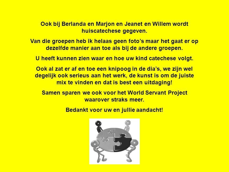 Ook bij Berlanda en Marjon en Jeanet en Willem wordt huiscatechese gegeven. Van die groepen heb ik helaas geen foto's maar het gaat er op dezelfde man