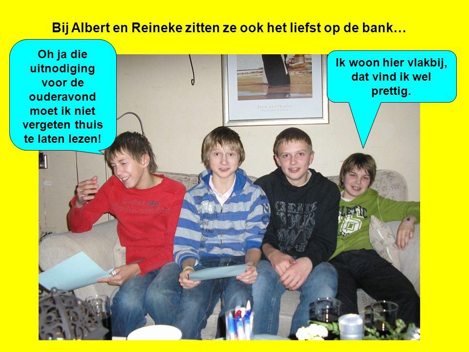 Bij Albert en Reineke zitten ze ook het liefst op de bank… Oh ja die uitnodiging voor de ouderavond moet ik niet vergeten thuis te laten lezen.