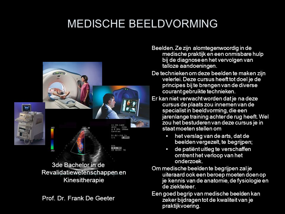 MEDISCHE BEELDVORMING Beelden. Ze zijn alomtegenwoordig in de medische praktijk en een onmisbare hulp bij de diagnose en het vervolgen van talloze aan