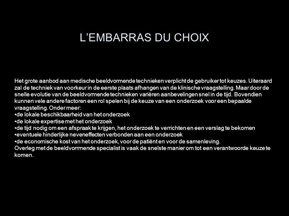 L'EMBARRAS DU CHOIX Het grote aanbod aan medische beeldvormende technieken verplicht de gebruiker tot keuzes. Uiteraard zal de techniek van voorkeur i