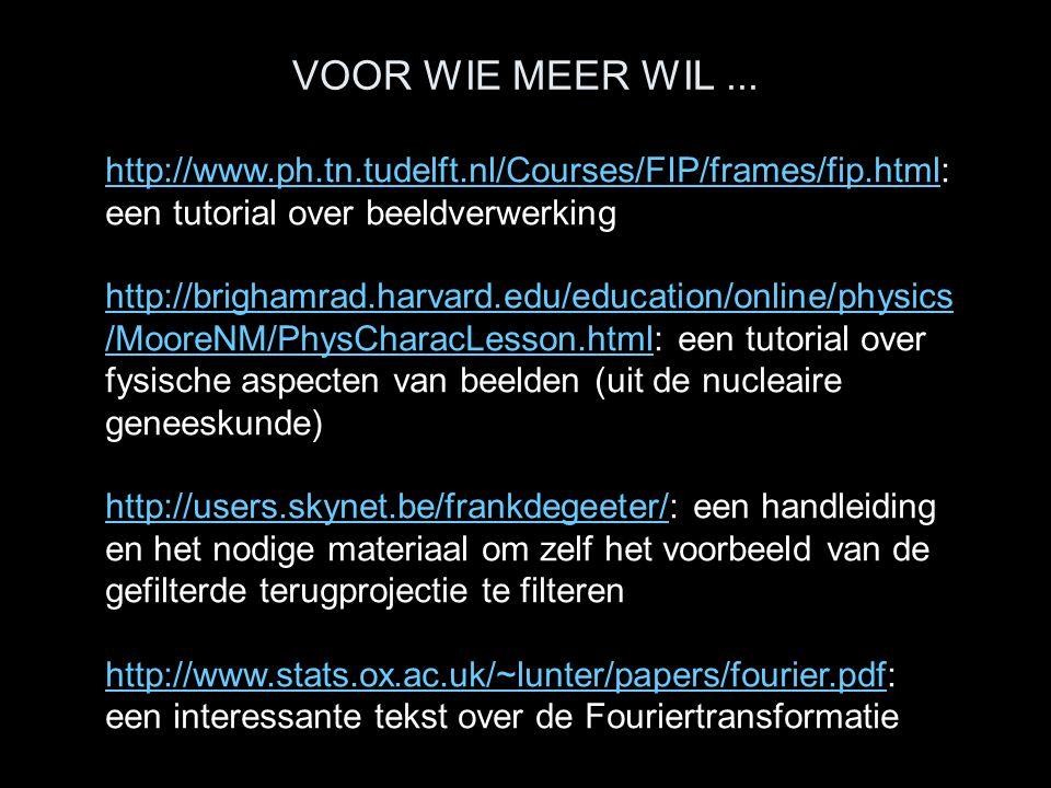 VOOR WIE MEER WIL... http://www.ph.tn.tudelft.nl/Courses/FIP/frames/fip.htmlhttp://www.ph.tn.tudelft.nl/Courses/FIP/frames/fip.html: een tutorial over