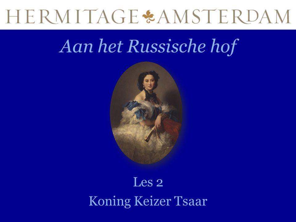Aan het Russische hof Les 2 Koning Keizer Tsaar