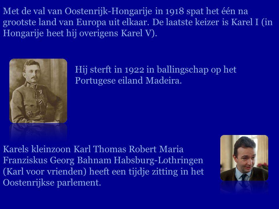 Met de val van Oostenrijk-Hongarije in 1918 spat het één na grootste land van Europa uit elkaar. De laatste keizer is Karel I (in Hongarije heet hij o