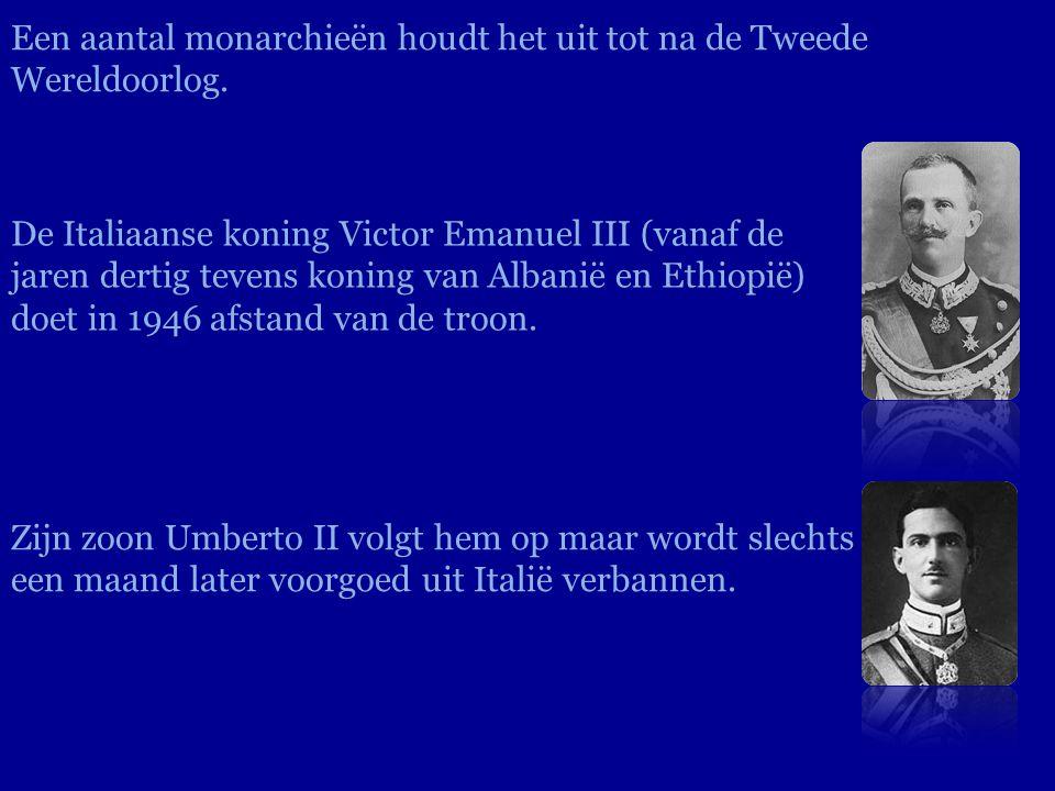 Een aantal monarchieën houdt het uit tot na de Tweede Wereldoorlog. Zijn zoon Umberto II volgt hem op maar wordt slechts een maand later voorgoed uit