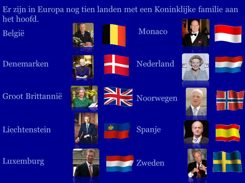 Er zijn in Europa nog tien landen met een Koninklijke familie aan het hoofd. België Denemarken Groot Brittannië Liechtenstein Luxemburg Monaco Nederla
