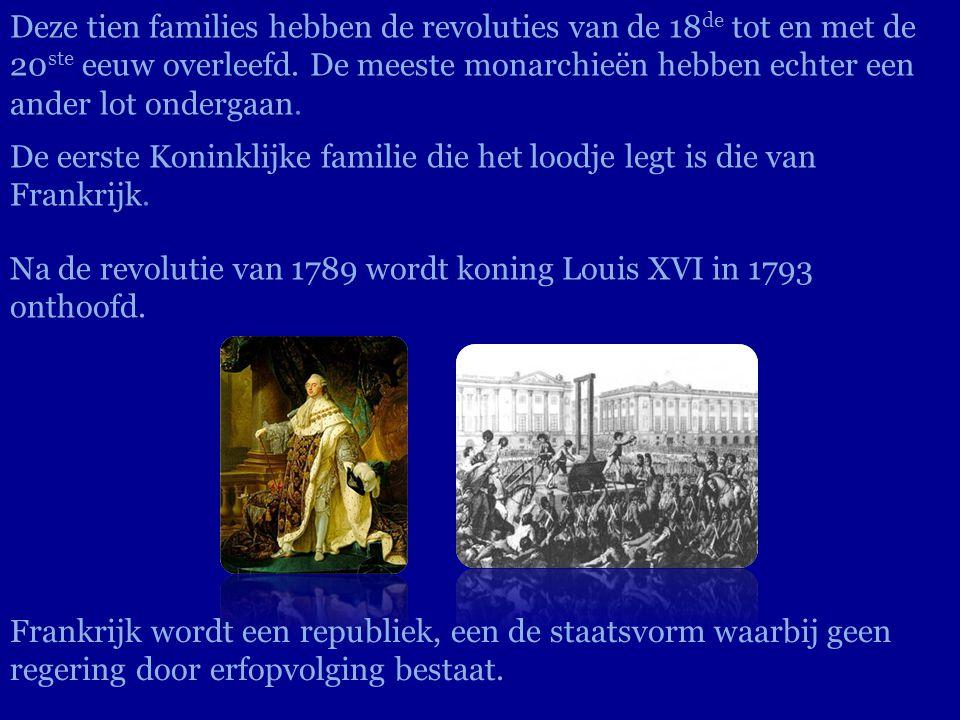 Deze tien families hebben de revoluties van de 18 de tot en met de 20 ste eeuw overleefd. De meeste monarchieën hebben echter een ander lot ondergaan.