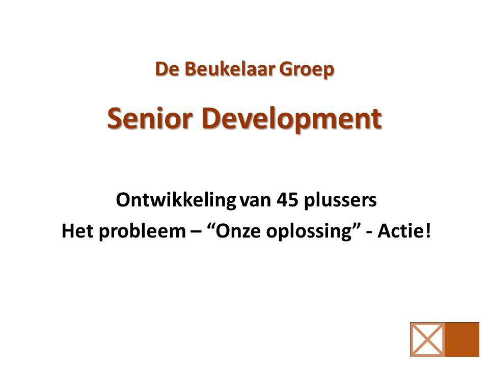 Senior Development Ontwikkeling van 45 plussers Het probleem – Onze oplossing - Actie.