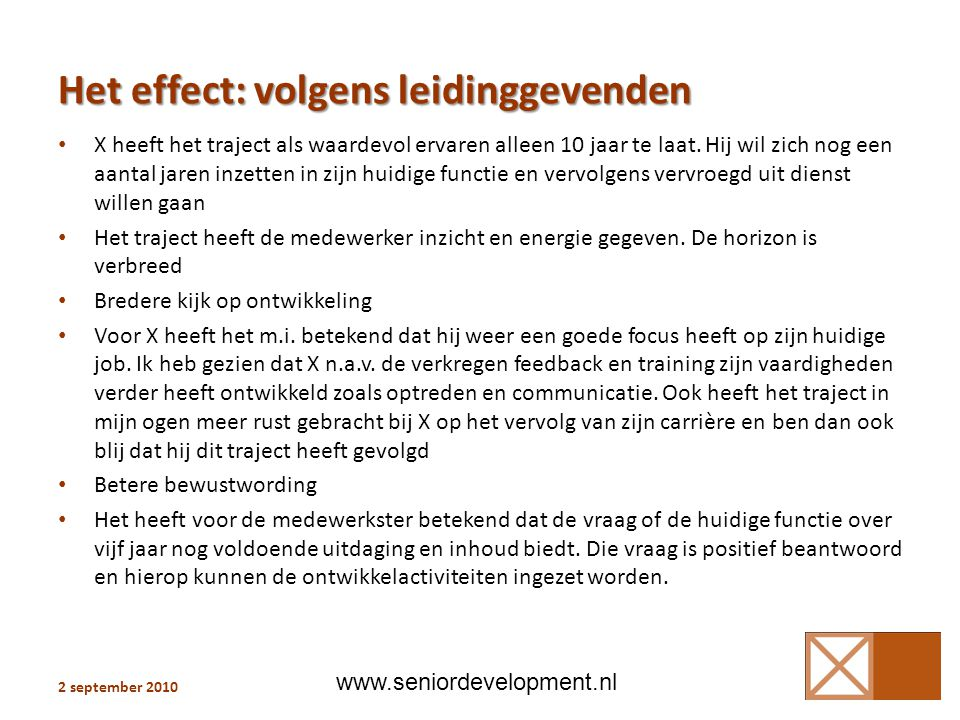Het effect: volgens leidinggevenden • X heeft het traject als waardevol ervaren alleen 10 jaar te laat.