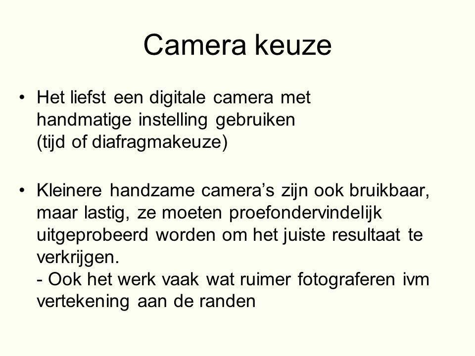 Camera keuze •Het liefst een digitale camera met handmatige instelling gebruiken (tijd of diafragmakeuze) •Kleinere handzame camera's zijn ook bruikba