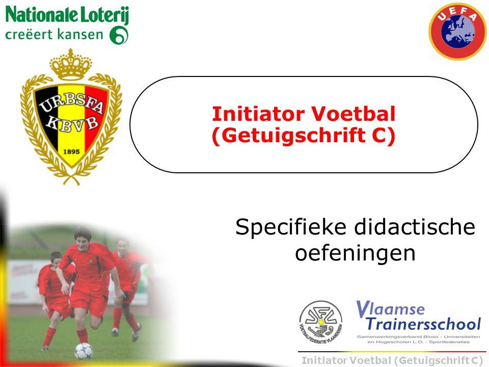 Initiator Voetbal (Getuigschrift C) Specifieke didactische oefeningen
