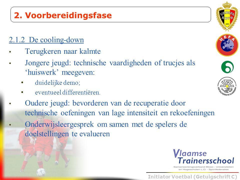 Initiator Voetbal (Getuigschrift C) 2.1.2 De cooling-down • Terugkeren naar kalmte • Jongere jeugd: technische vaardigheden of trucjes als 'huiswerk'