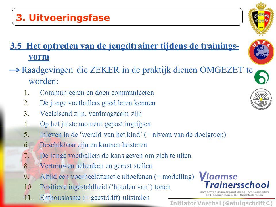 Initiator Voetbal (Getuigschrift C) 3.5 Het optreden van de jeugdtrainer tijdens de trainings- vorm Raadgevingen die ZEKER in de praktijk dienen OMGEZ