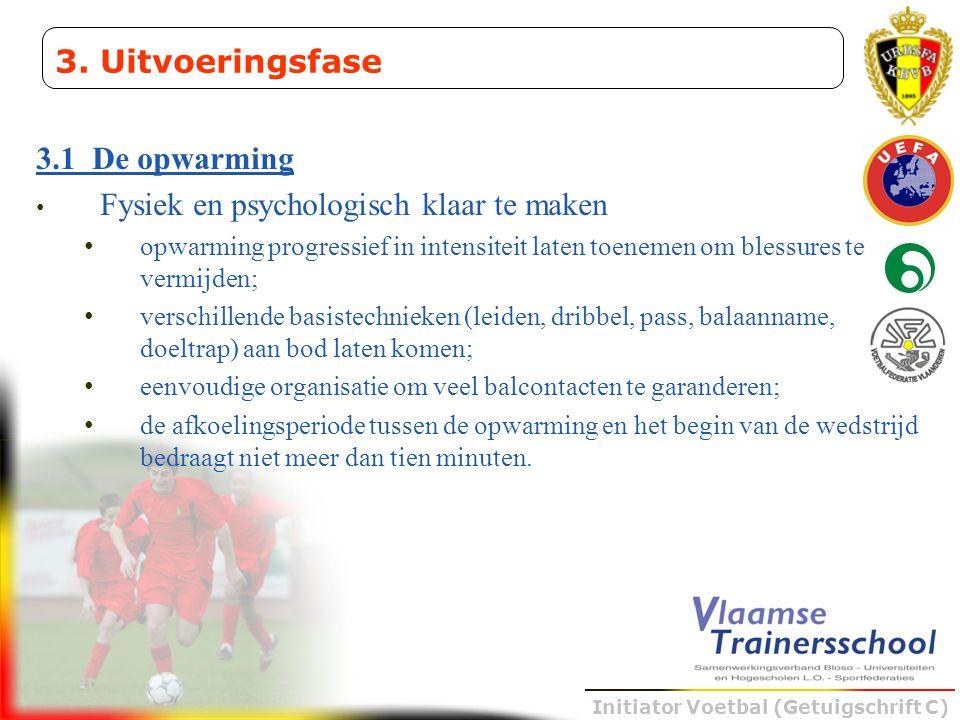 Initiator Voetbal (Getuigschrift C) 3.1 De opwarming • Fysiek en psychologisch klaar te maken • opwarming progressief in intensiteit laten toenemen om