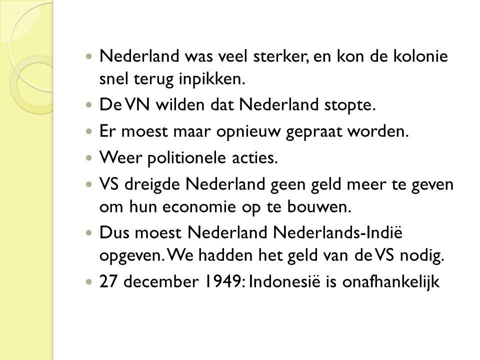  Nederland was veel sterker, en kon de kolonie snel terug inpikken.  De VN wilden dat Nederland stopte.  Er moest maar opnieuw gepraat worden.  We