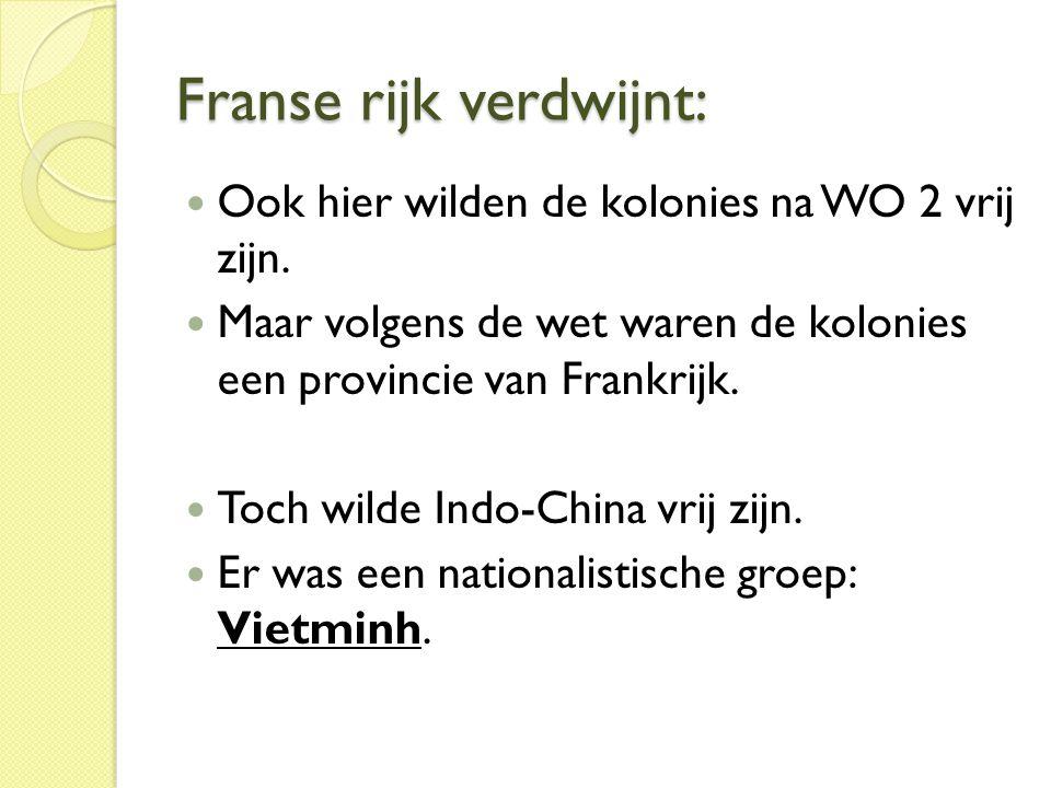 Franse rijk verdwijnt:  Ook hier wilden de kolonies na WO 2 vrij zijn.  Maar volgens de wet waren de kolonies een provincie van Frankrijk.  Toch wi