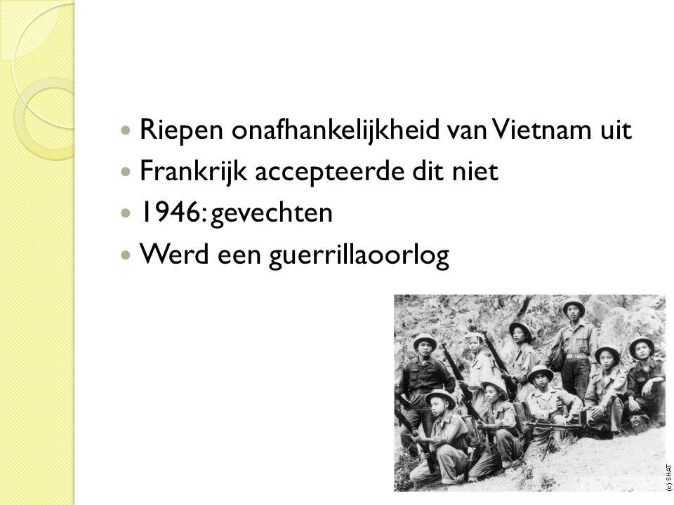  Riepen onafhankelijkheid van Vietnam uit  Frankrijk accepteerde dit niet  1946: gevechten  Werd een guerrillaoorlog