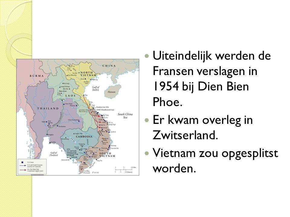  Uiteindelijk werden de Fransen verslagen in 1954 bij Dien Bien Phoe.  Er kwam overleg in Zwitserland.  Vietnam zou opgesplitst worden.