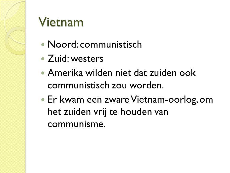 Vietnam  Noord: communistisch  Zuid: westers  Amerika wilden niet dat zuiden ook communistisch zou worden.  Er kwam een zware Vietnam-oorlog, om h