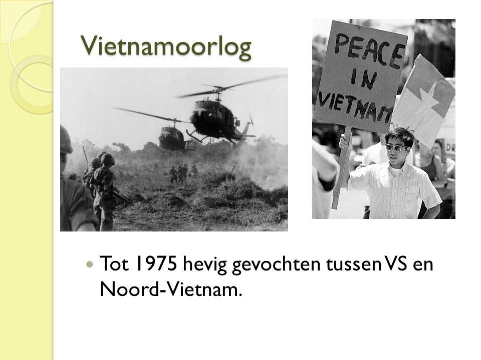 Vietnamoorlog  Tot 1975 hevig gevochten tussen VS en Noord-Vietnam.