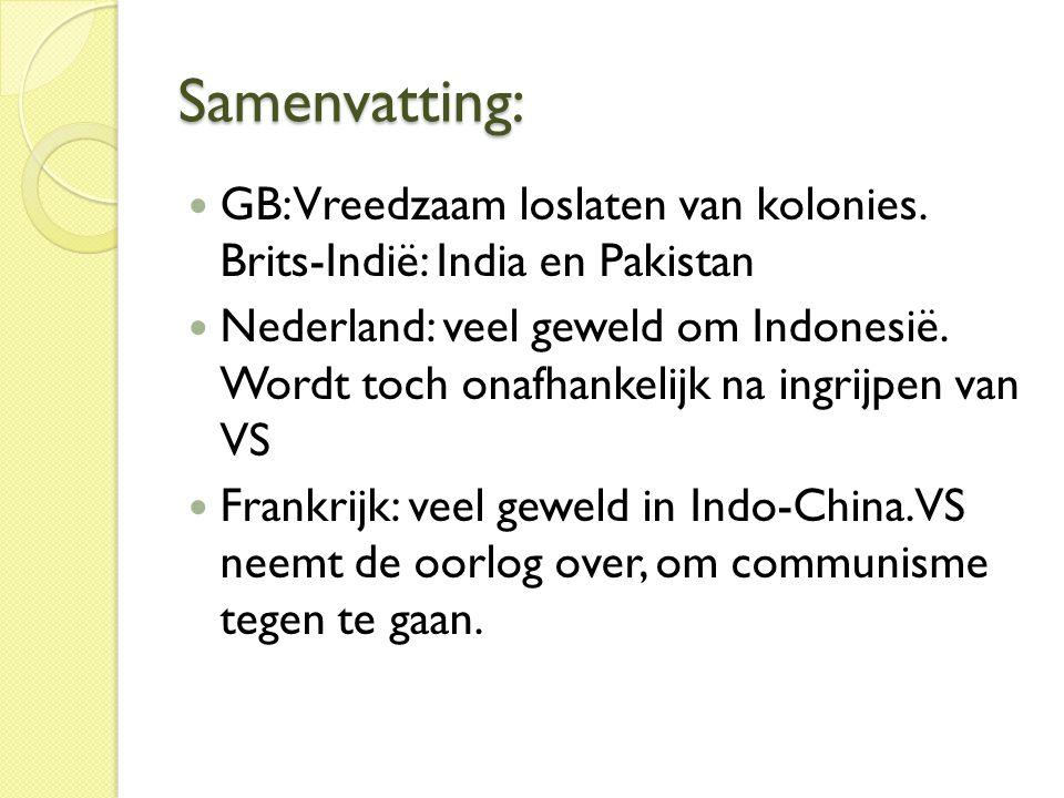 Samenvatting:  GB: Vreedzaam loslaten van kolonies. Brits-Indië: India en Pakistan  Nederland: veel geweld om Indonesië. Wordt toch onafhankelijk na