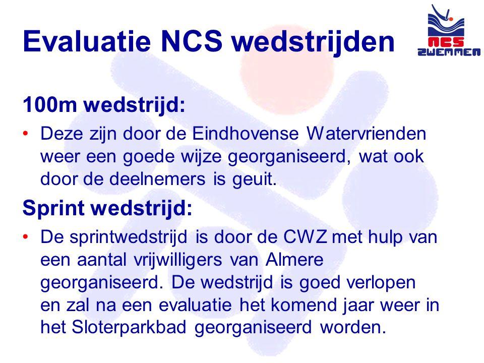 Evaluatie NCS wedstrijden 100m wedstrijd: •Deze zijn door de Eindhovense Watervrienden weer een goede wijze georganiseerd, wat ook door de deelnemers is geuit.