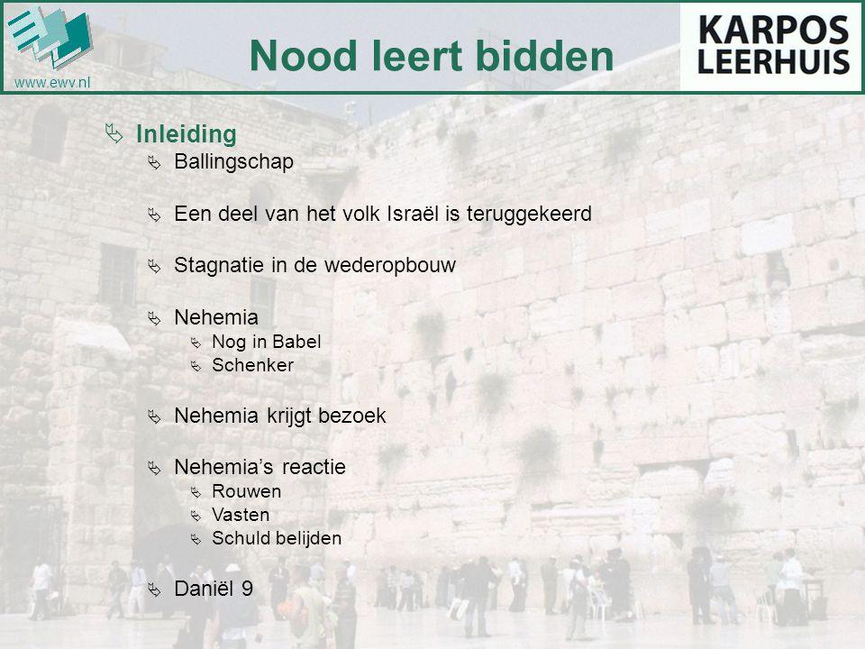Nood leert bidden  Inleiding  Ballingschap  Een deel van het volk Israël is teruggekeerd  Stagnatie in de wederopbouw  Nehemia  Nog in Babel  S