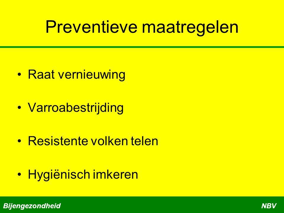 Preventieve maatregelen •Raat vernieuwing •Varroabestrijding •Resistente volken telen •Hygiënisch imkeren BijengezondheidNBV