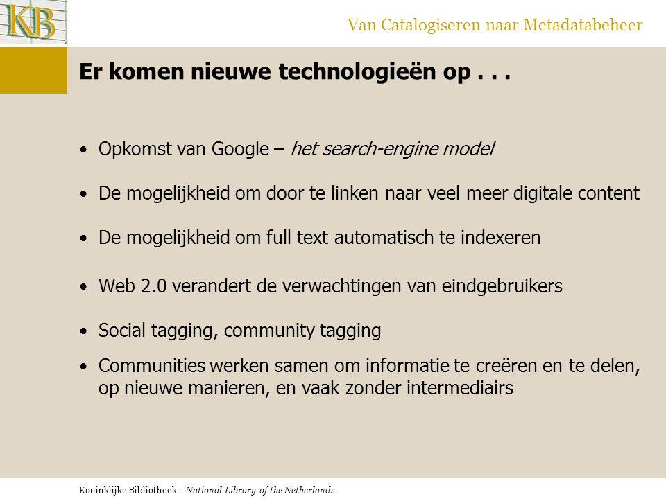 Koninklijke Bibliotheek – National Library of the Netherlands Van Catalogiseren naar Metadatabeheer Er komen nieuwe technologieën op... •Opkomst van G