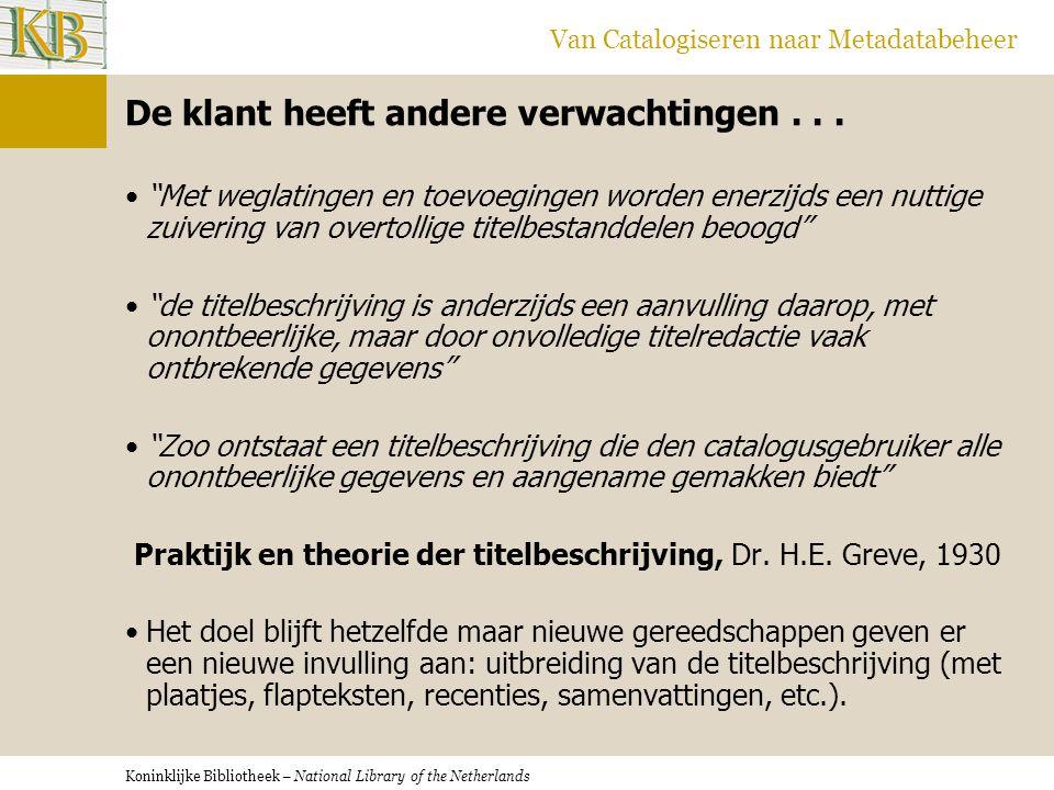 """Koninklijke Bibliotheek – National Library of the Netherlands Van Catalogiseren naar Metadatabeheer De klant heeft andere verwachtingen... •""""Met wegla"""