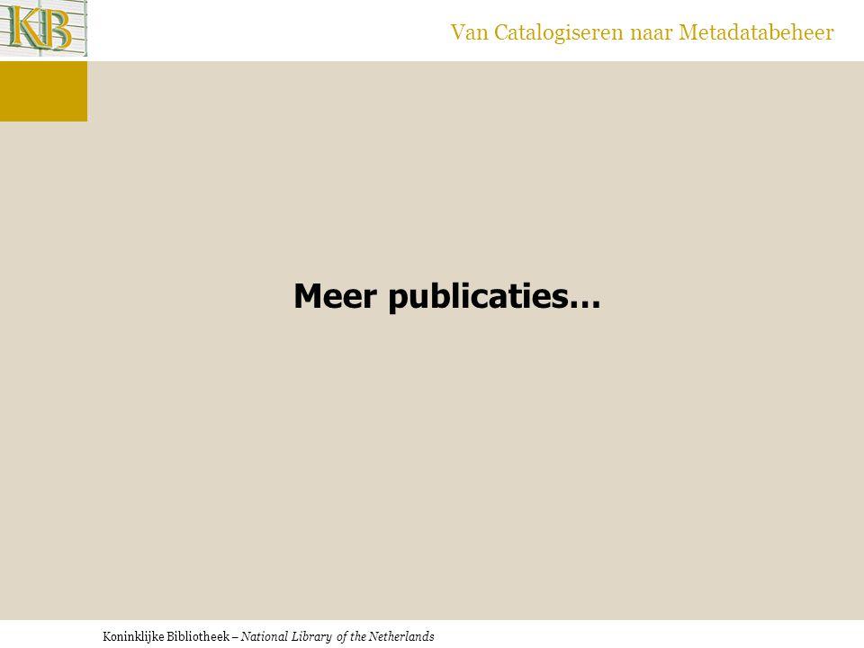 Koninklijke Bibliotheek – National Library of the Netherlands Van Catalogiseren naar Metadatabeheer Meer publicaties…