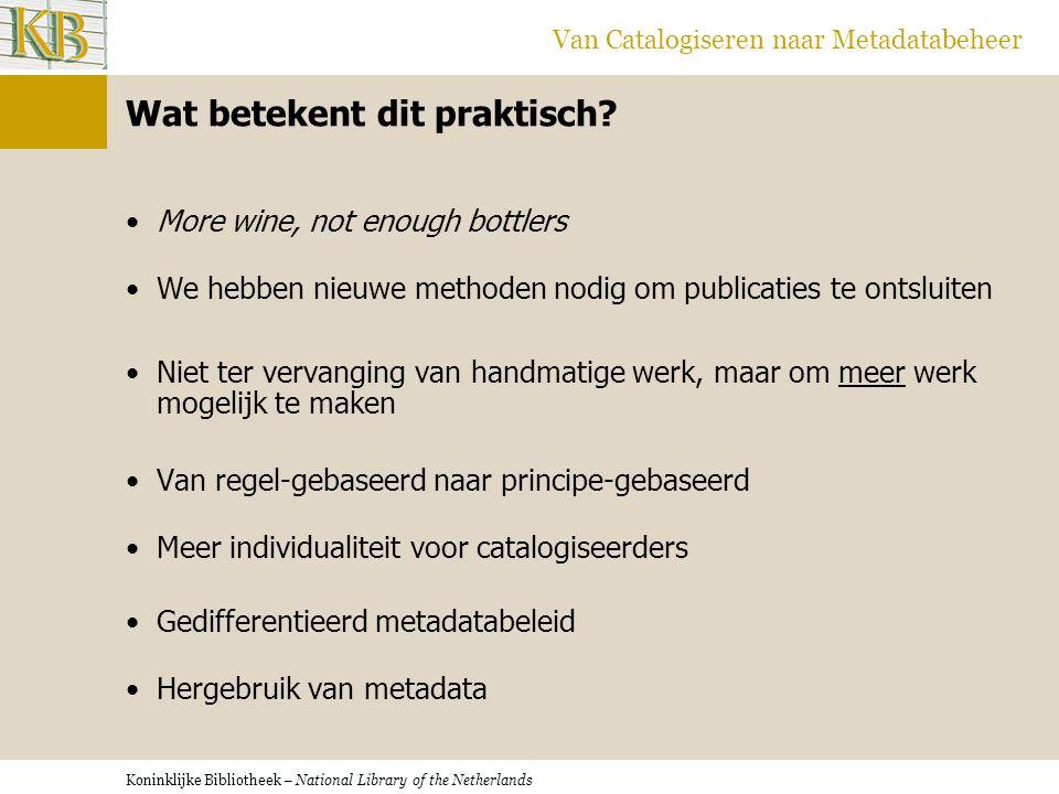 Koninklijke Bibliotheek – National Library of the Netherlands Van Catalogiseren naar Metadatabeheer Hergebruik van metadata •Gemeenschappelijk catalogiseren nieuwe stijl •Import metadata van Centraal Boekhuis, m.b.v.