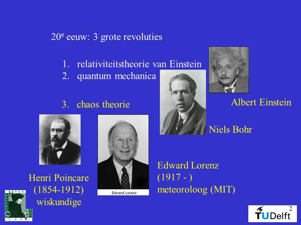 2 20 e eeuw: 3 grote revoluties 1.relativiteitstheorie van Einstein 2.quantum mechanica Niels Bohr Albert Einstein Henri Poincare (1854-1912) wiskundige Edward Lorenz (1917 - ) meteoroloog (MIT) 3.chaos theorie