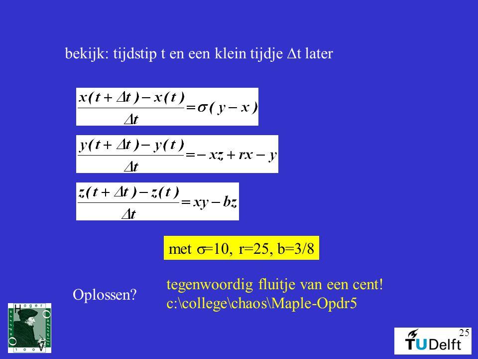 25 bekijk: tijdstip t en een klein tijdje  t later met  =10, r=25, b=3/8 Oplossen? tegenwoordig fluitje van een cent! c:\college\chaos\Maple-Opdr5