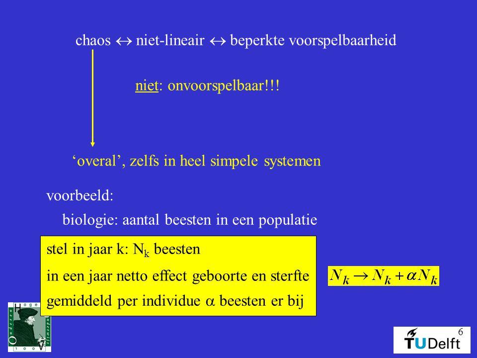 6 chaos  niet-lineair  beperkte voorspelbaarheid niet: onvoorspelbaar!!! 'overal', zelfs in heel simpele systemen voorbeeld: biologie: aantal beeste