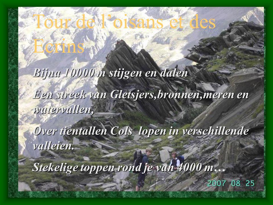 Tour de l'oisans et des Ecrins Bijna 10000 m stijgen en dalen Een streek van Gletsjers,bronnen,meren en watervallen, Over tientallen Cols lopen in verschillende valleien.