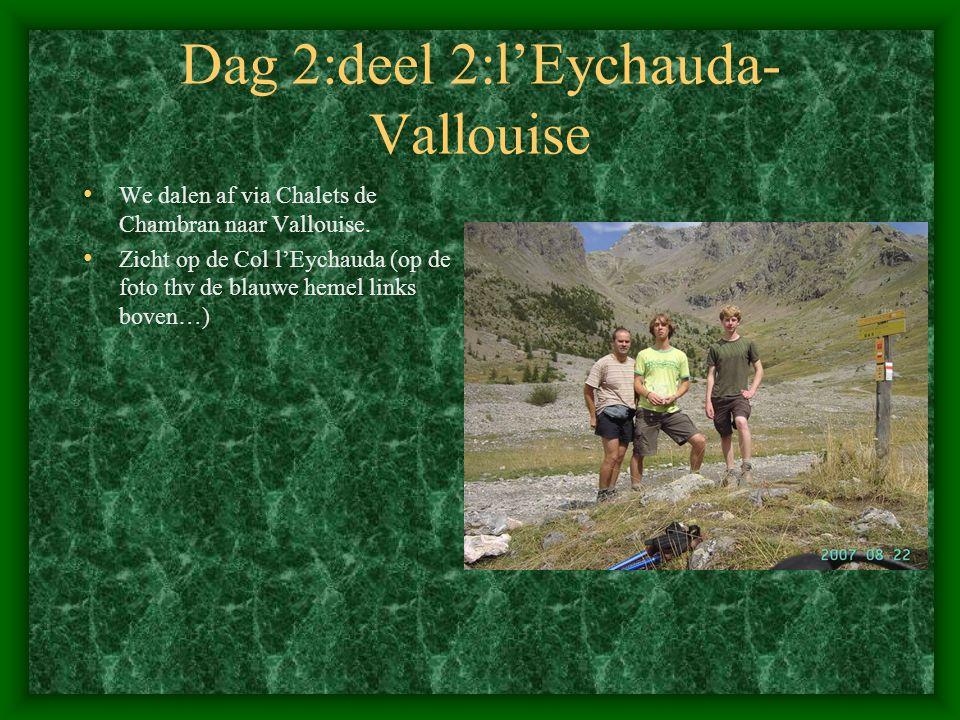 Dag 2:deel 2:l'Eychauda- Vallouise • We dalen af via Chalets de Chambran naar Vallouise.
