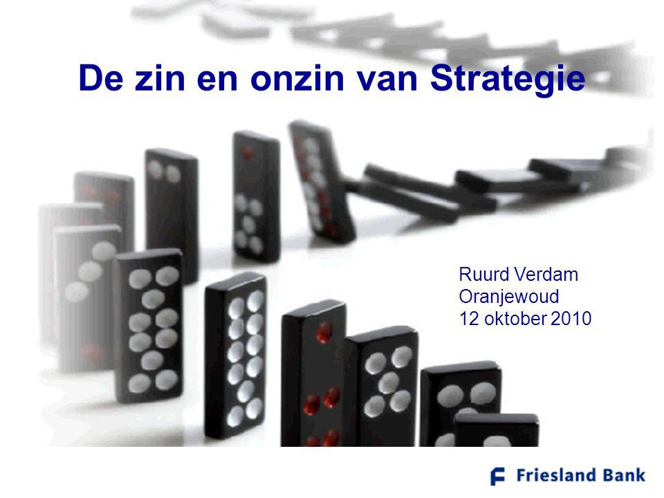 De zin en onzin van Strategie Ruurd Verdam Oranjewoud 12 oktober 2010