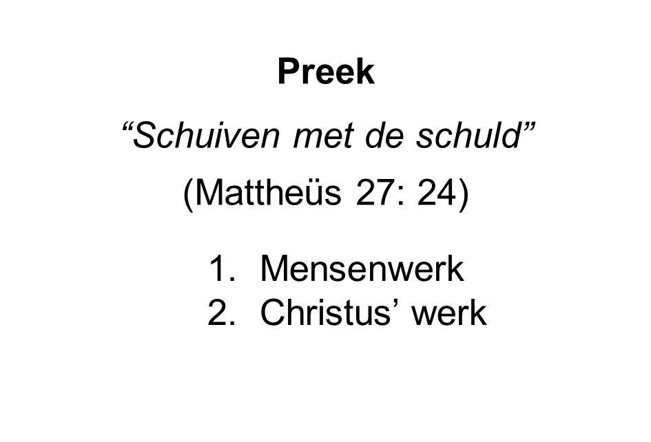 """Preek """"Schuiven met de schuld"""" (Mattheüs 27: 24) 1.Mensenwerk 2.Christus' werk"""