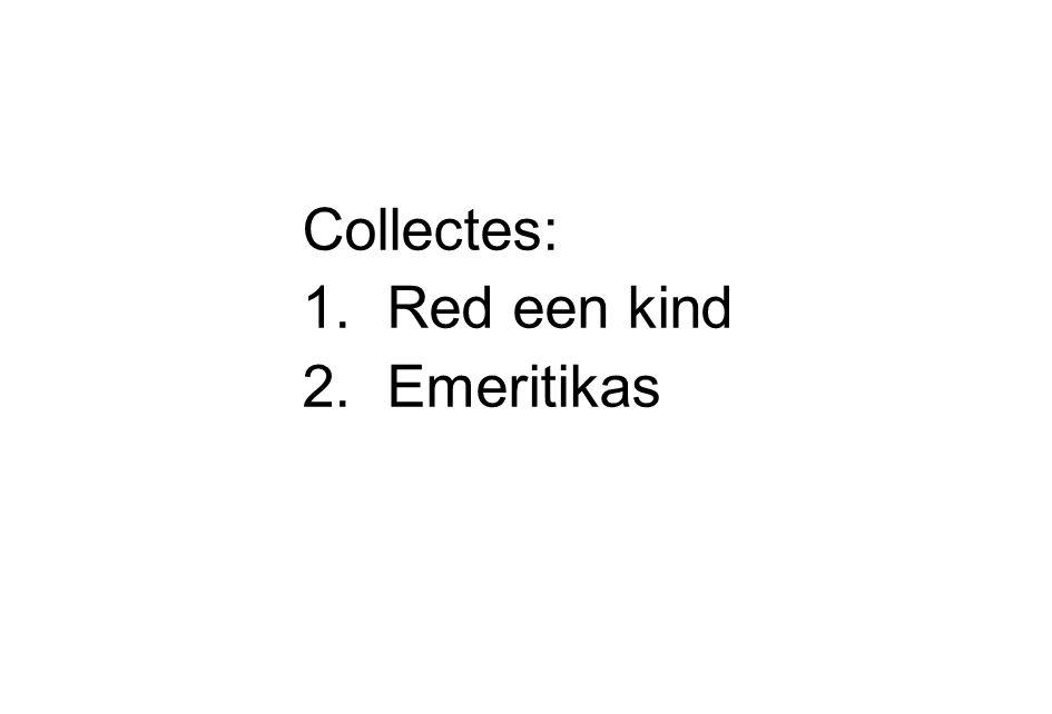 Collectes: 1.Red een kind 2.Emeritikas