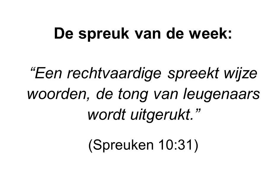 """De spreuk van de week: """"Een rechtvaardige spreekt wijze woorden, de tong van leugenaars wordt uitgerukt."""" (Spreuken 10:31)"""