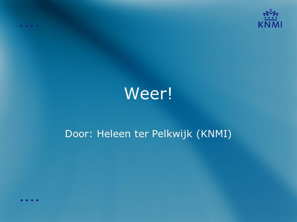 Weer! Door: Heleen ter Pelkwijk (KNMI)