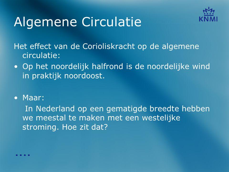 Algemene Circulatie Het effect van de Corioliskracht op de algemene circulatie: •Op het noordelijk halfrond is de noordelijke wind in praktijk noordoo