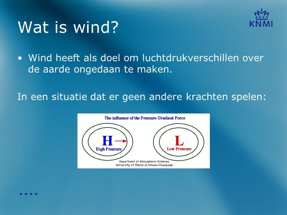 Wat is wind? •Wind heeft als doel om luchtdrukverschillen over de aarde ongedaan te maken. In een situatie dat er geen andere krachten spelen: